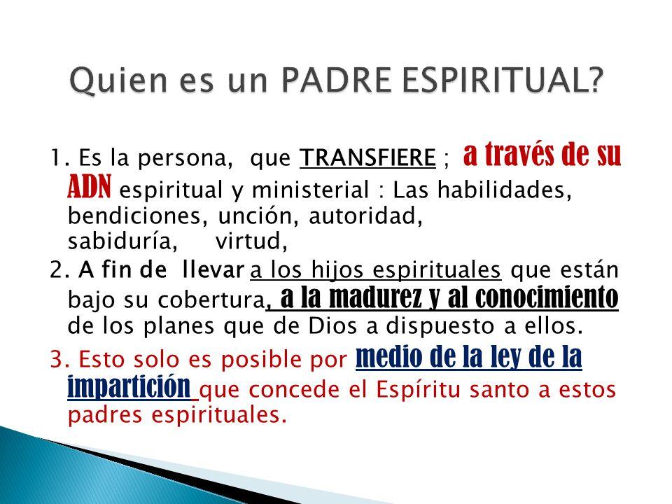 1. Es la persona, que TRANSFIERE ; a través de su ADN espiritual y ministerial : Las habilidades, bendiciones, unción, autoridad, sabiduría, virtud, 2