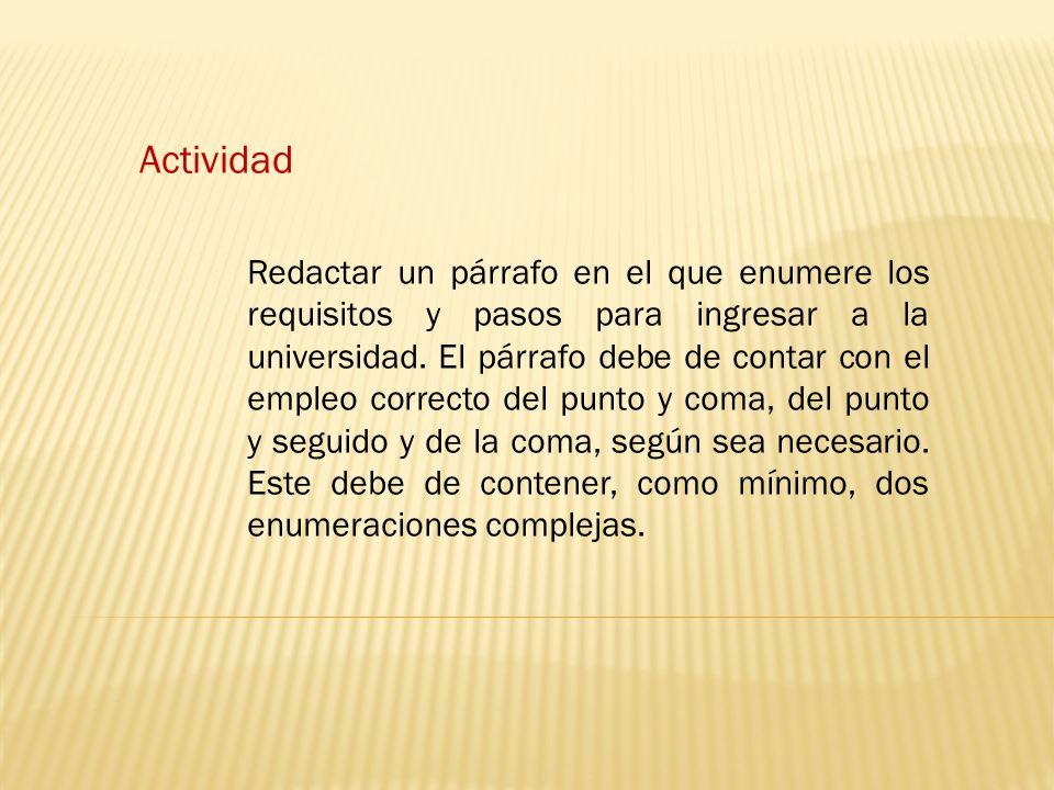 Actividad Redactar un párrafo en el que enumere los requisitos y pasos para ingresar a la universidad.