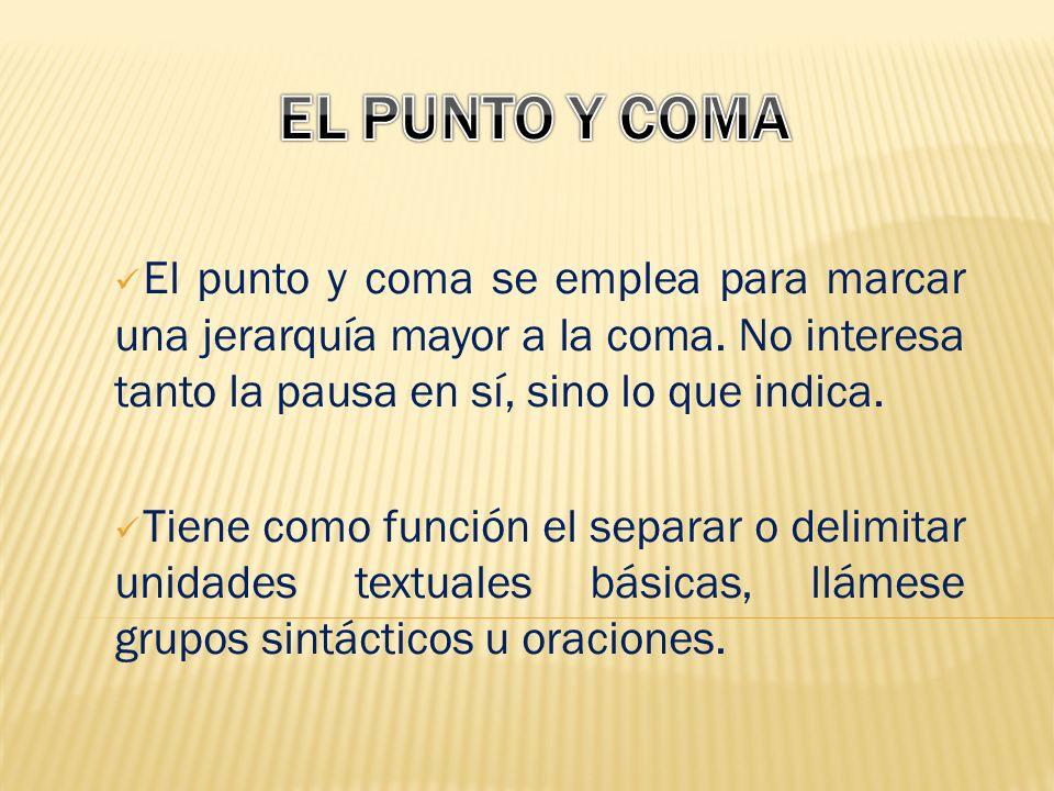 El punto y coma se emplea para marcar una jerarquía mayor a la coma.