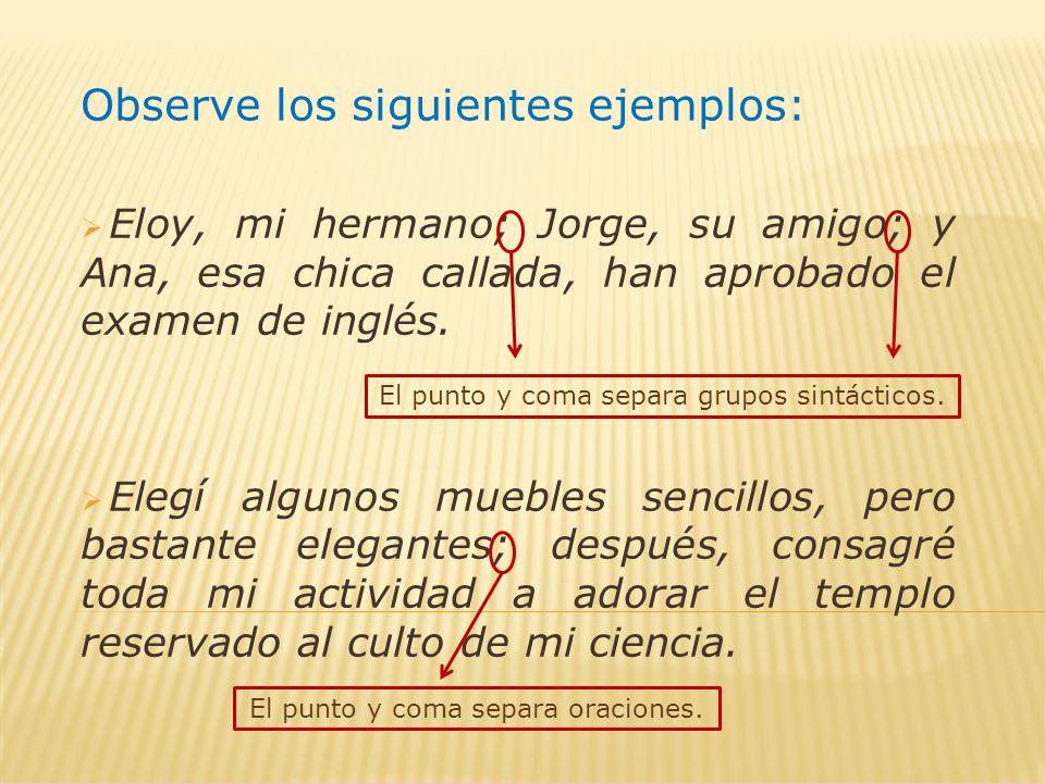 Observe los siguientes ejemplos: Eloy, mi hermano; Jorge, su amigo; y Ana, esa chica callada, han aprobado el examen de inglés.