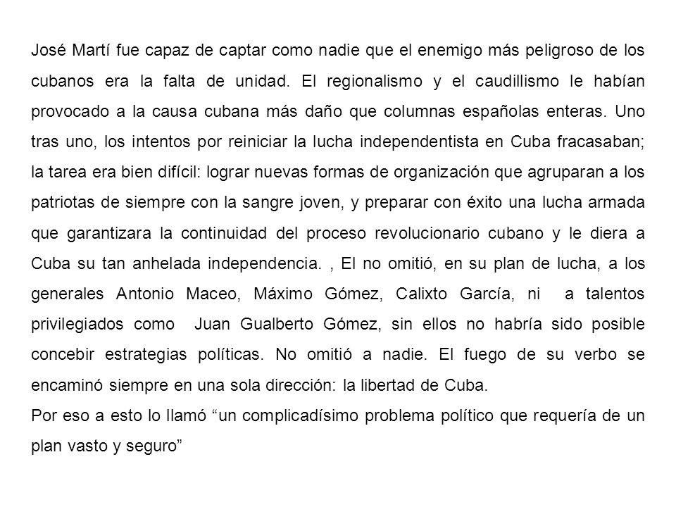 José Martí fue capaz de captar como nadie que el enemigo más peligroso de los cubanos era la falta de unidad. El regionalismo y el caudillismo le habí