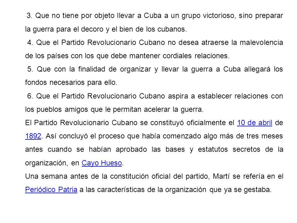 3. Que no tiene por objeto llevar a Cuba a un grupo victorioso, sino preparar la guerra para el decoro y el bien de los cubanos. 4. Que el Partido Rev