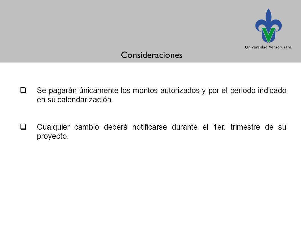 Se pagarán únicamente los montos autorizados y por el periodo indicado en su calendarización.