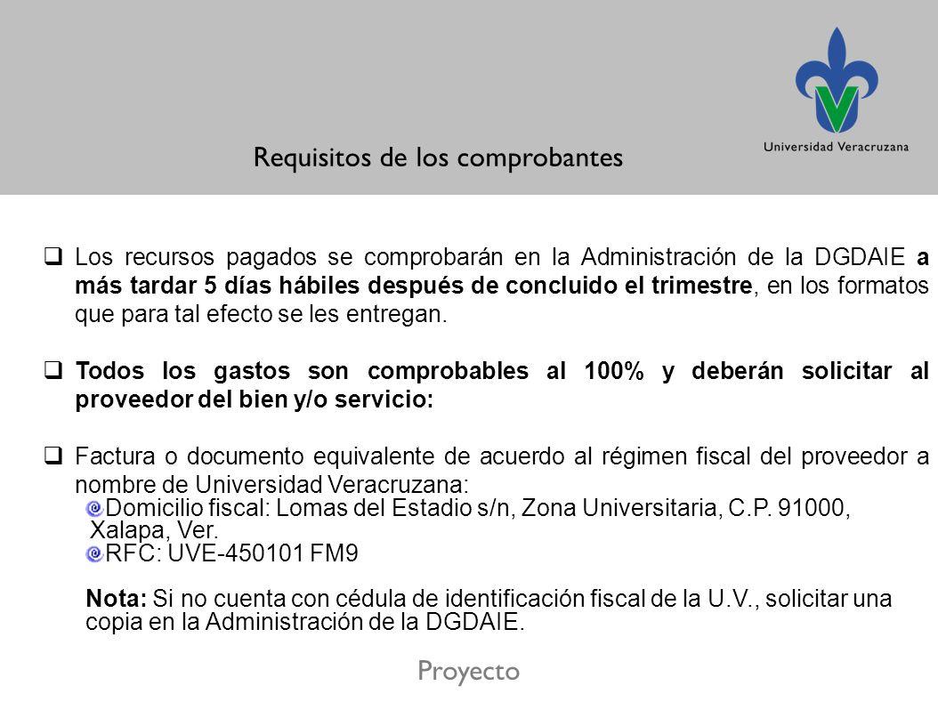 Proyecto Requisitos de los comprobantes Los recursos pagados se comprobarán en la Administración de la DGDAIE a más tardar 5 días hábiles después de concluido el trimestre, en los formatos que para tal efecto se les entregan.