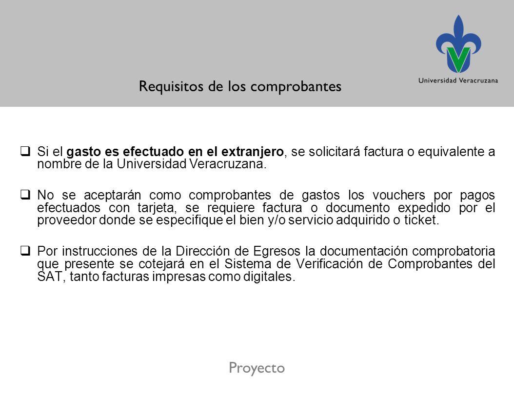 Proyecto Requisitos de los comprobantes Si el gasto es efectuado en el extranjero, se solicitará factura o equivalente a nombre de la Universidad Veracruzana.