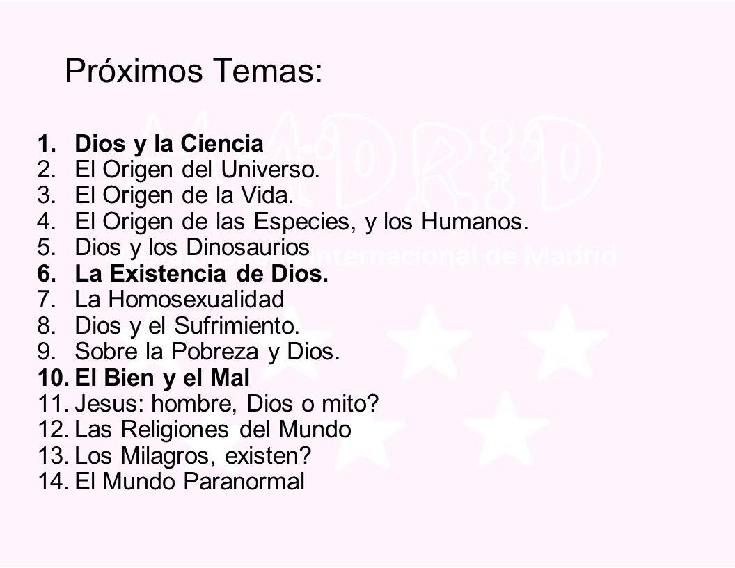 Próximos Temas: 1. Dios y la Ciencia 2. El Origen del Universo.