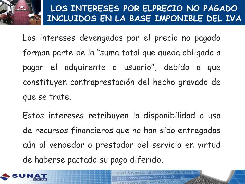 LOS INTERESES POR ELPRECIO NO PAGADO INCLUIDOS EN LA BASE IMPONIBLE DEL IVA Los intereses devengados por el precio no pagado forman parte de la suma t
