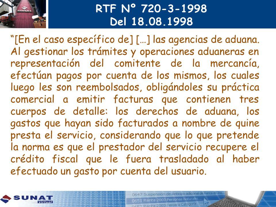 RTF Nº 720-3-1998 Del 18.08.1998 [En el caso específico de] […] las agencias de aduana. Al gestionar los trámites y operaciones aduaneras en represent