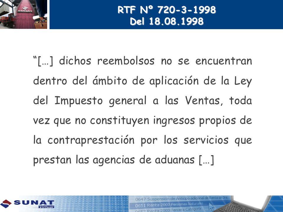 RTF Nº 720-3-1998 Del 18.08.1998 […] dichos reembolsos no se encuentran dentro del ámbito de aplicación de la Ley del Impuesto general a las Ventas, t