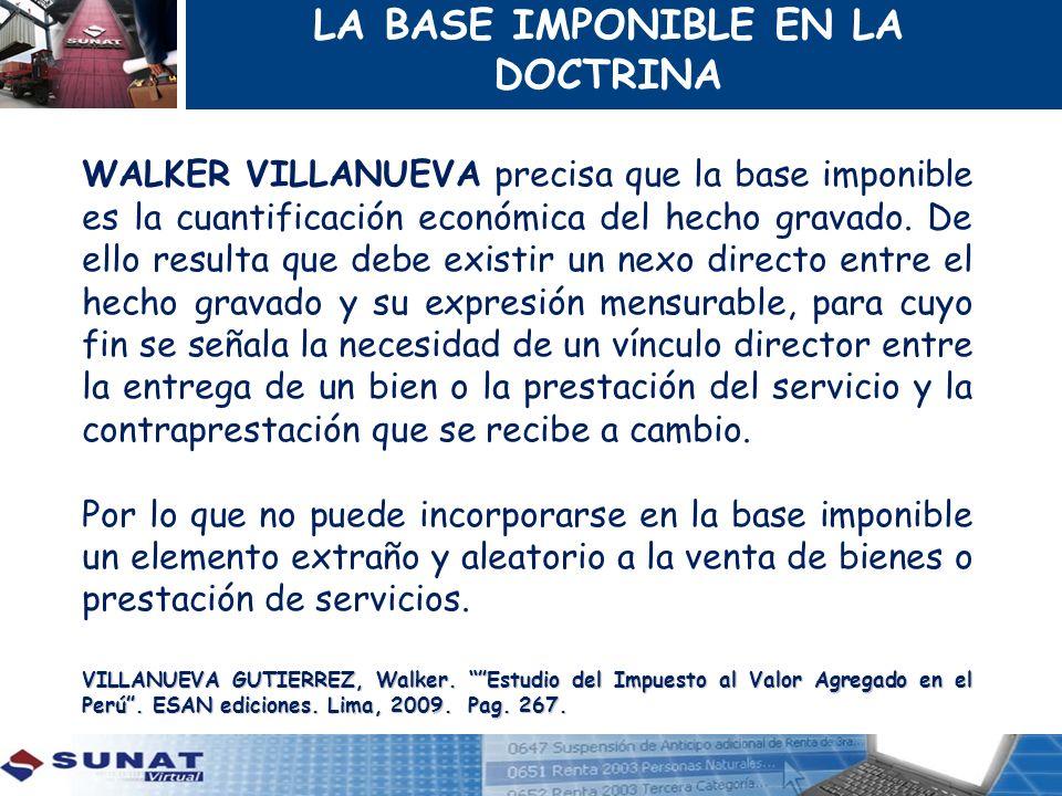 LA BASE IMPONIBLE EN LA DOCTRINA WALKER VILLANUEVA precisa que la base imponible es la cuantificación económica del hecho gravado. De ello resulta que