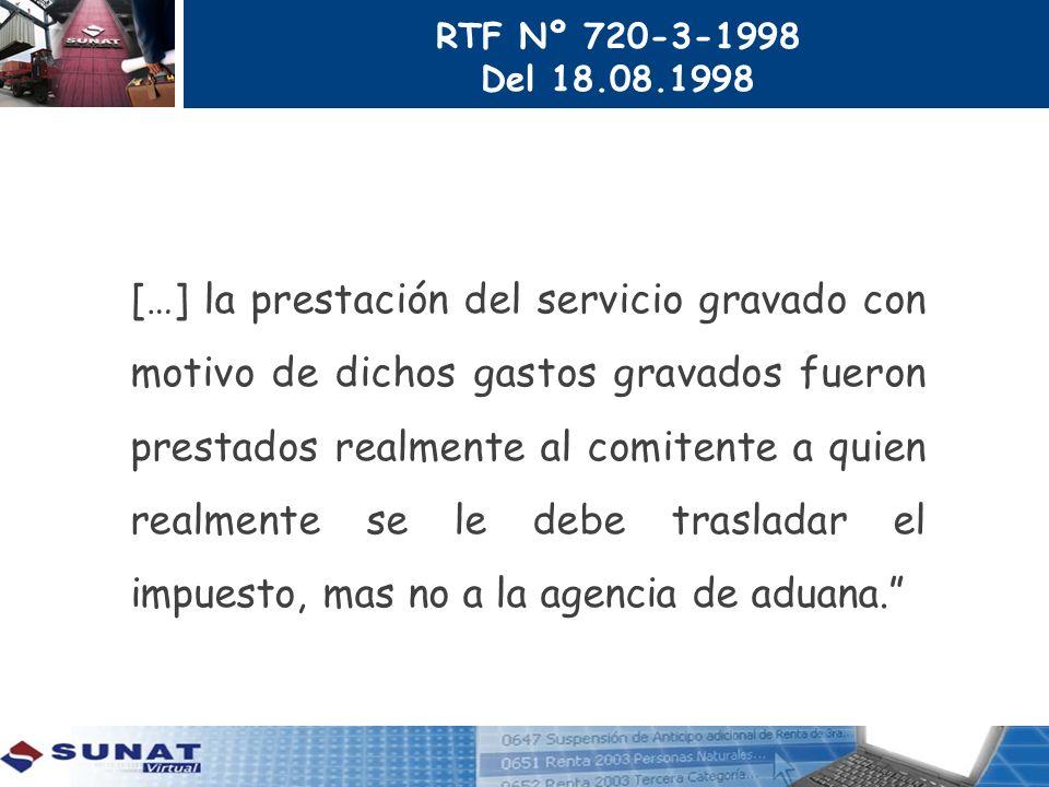 RTF Nº 720-3-1998 Del 18.08.1998 […] la prestación del servicio gravado con motivo de dichos gastos gravados fueron prestados realmente al comitente a