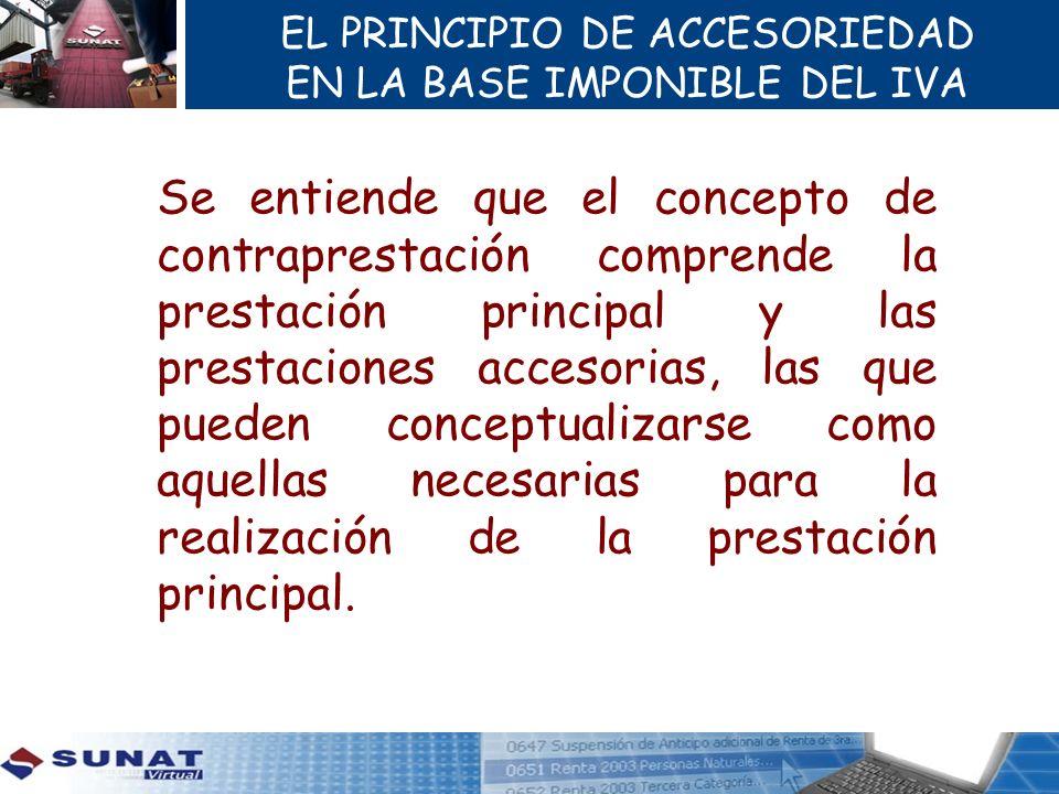 EL PRINCIPIO DE ACCESORIEDAD EN LA BASE IMPONIBLE DEL IVA Se entiende que el concepto de contraprestación comprende la prestación principal y las pres