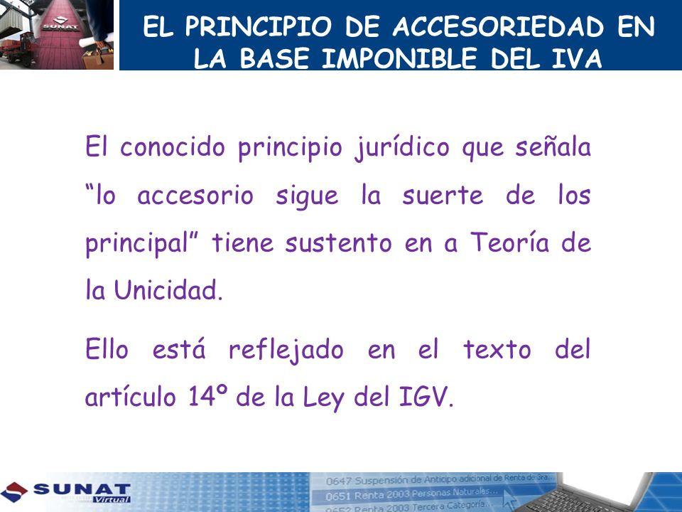 EL PRINCIPIO DE ACCESORIEDAD EN LA BASE IMPONIBLE DEL IVA El conocido principio jurídico que señala lo accesorio sigue la suerte de los principal tien