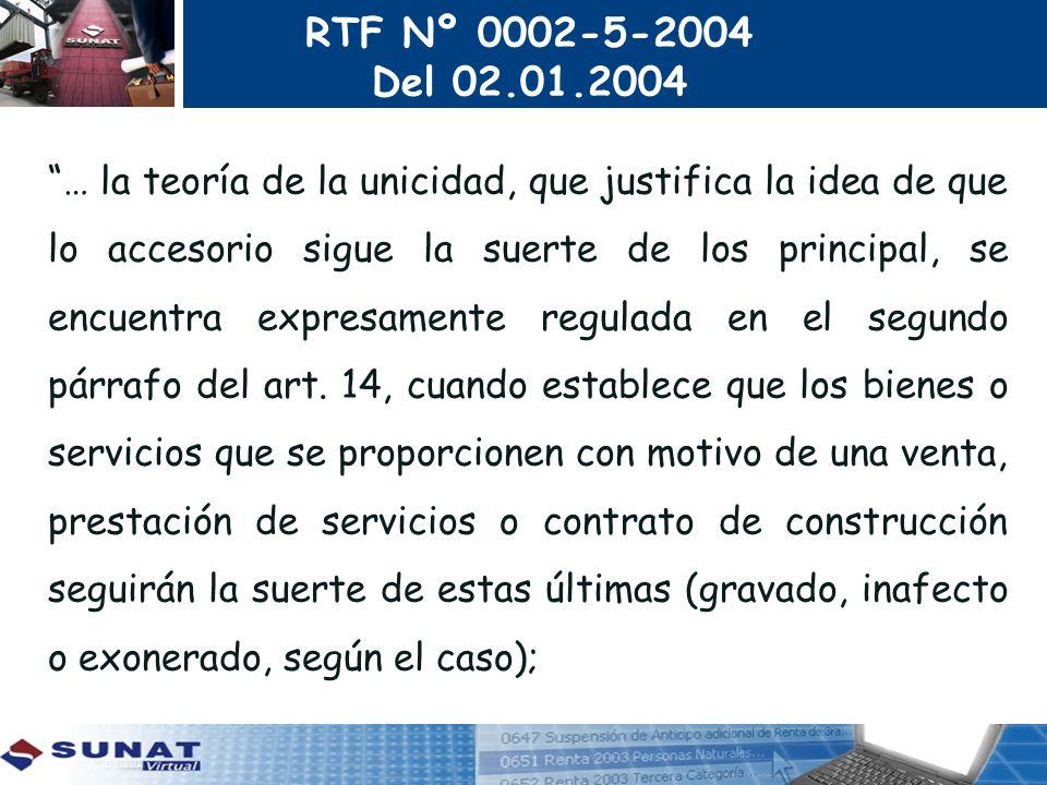 RTF Nº 0002-5-2004 Del 02.01.2004 … la teoría de la unicidad, que justifica la idea de que lo accesorio sigue la suerte de los principal, se encuentra