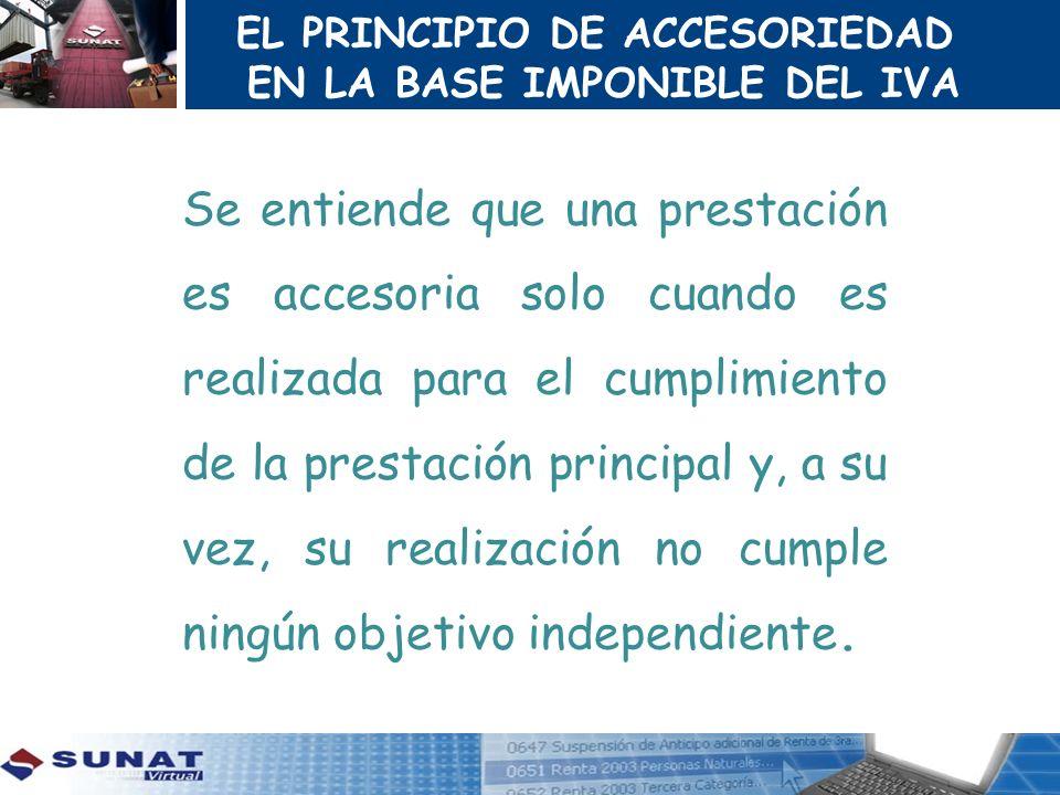 EL PRINCIPIO DE ACCESORIEDAD EN LA BASE IMPONIBLE DEL IVA Se entiende que una prestación es accesoria solo cuando es realizada para el cumplimiento de
