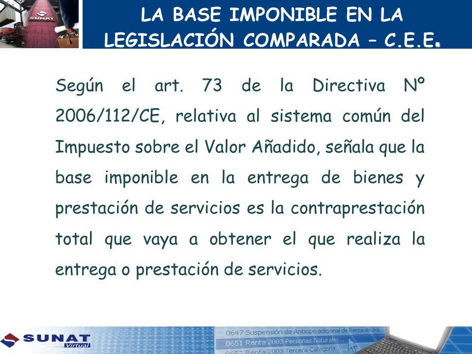 . LA BASE IMPONIBLE EN LA LEGISLACIÓN COMPARADA – C.E.E. Según el art. 73 de la Directiva Nº 2006/112/CE, relativa al sistema común del Impuesto sobre