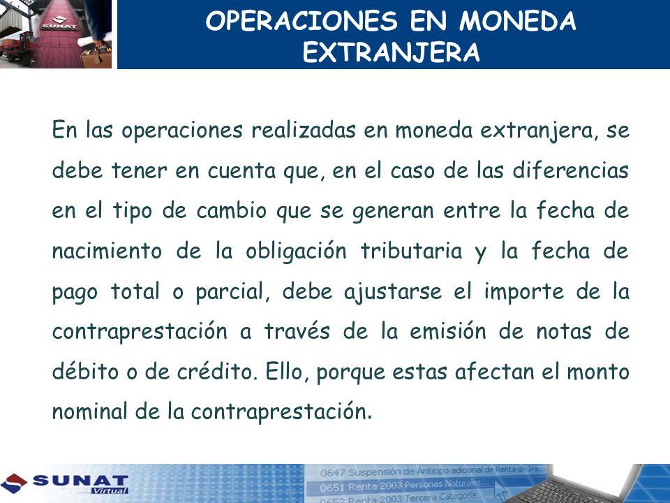 OPERACIONES EN MONEDA EXTRANJERA En las operaciones realizadas en moneda extranjera, se debe tener en cuenta que, en el caso de las diferencias en el