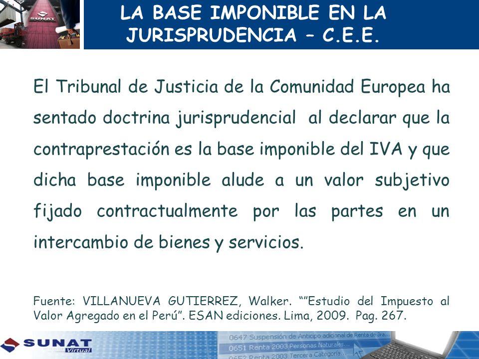 LA BASE IMPONIBLE EN LA JURISPRUDENCIA – C.E.E. El Tribunal de Justicia de la Comunidad Europea ha sentado doctrina jurisprudencial al declarar que la