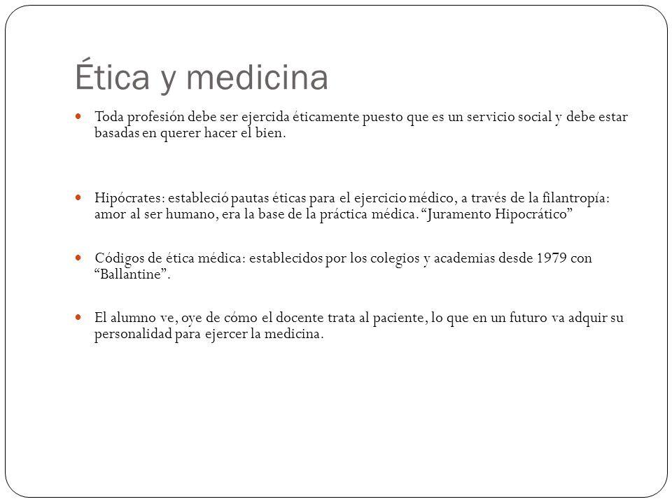 Ética y medicina Toda profesión debe ser ejercida éticamente puesto que es un servicio social y debe estar basadas en querer hacer el bien. Hipócrates