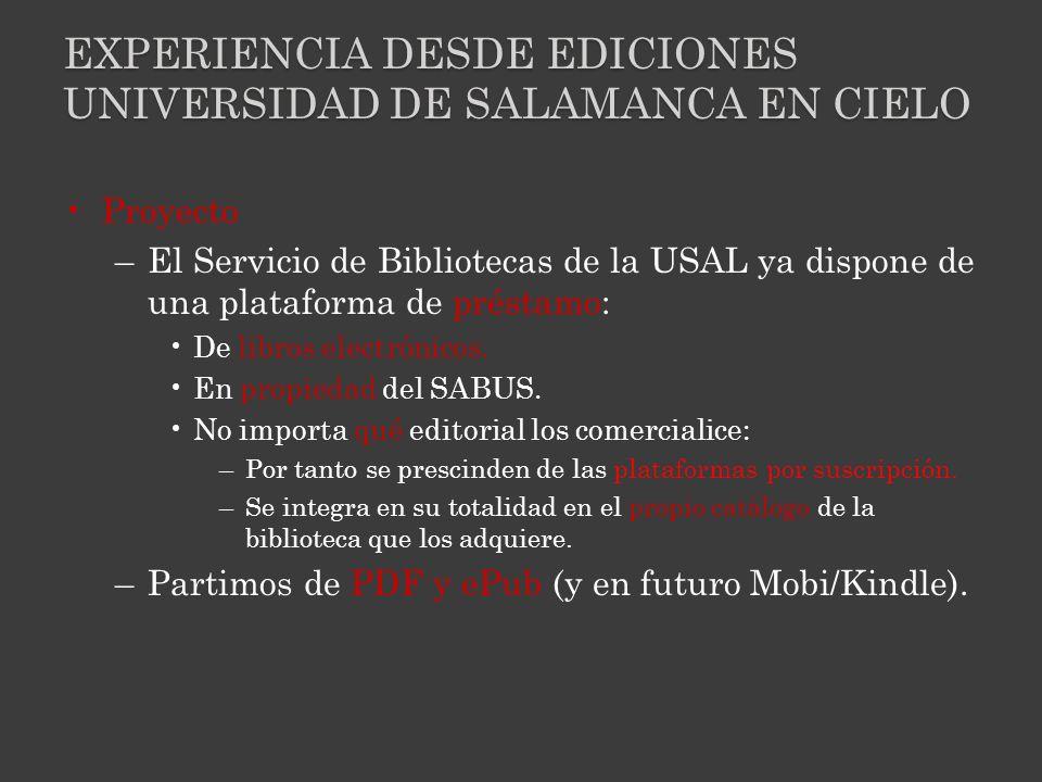 EXPERIENCIA DESDE EDICIONES UNIVERSIDAD DE SALAMANCA EN CIELO Proyecto –El Servicio de Bibliotecas de la USAL ya dispone de una plataforma de préstamo: De libros electrónicos.