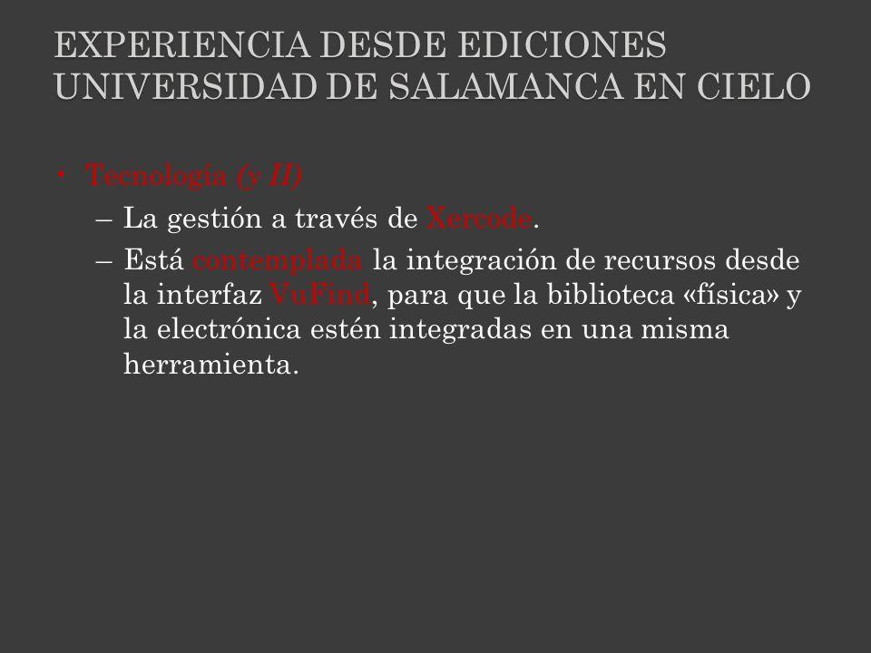 EXPERIENCIA DESDE EDICIONES UNIVERSIDAD DE SALAMANCA EN CIELO Tecnología (y II) –La gestión a través de Xercode.