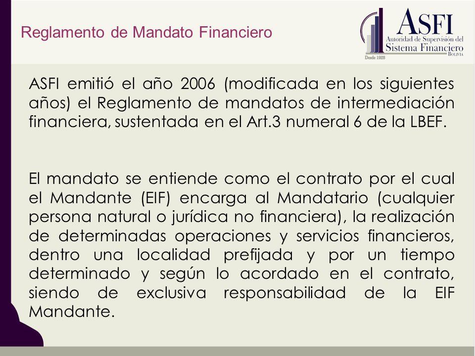 ASFI emitió el año 2006 (modificada en los siguientes años) el Reglamento de mandatos de intermediación financiera, sustentada en el Art.3 numeral 6 d