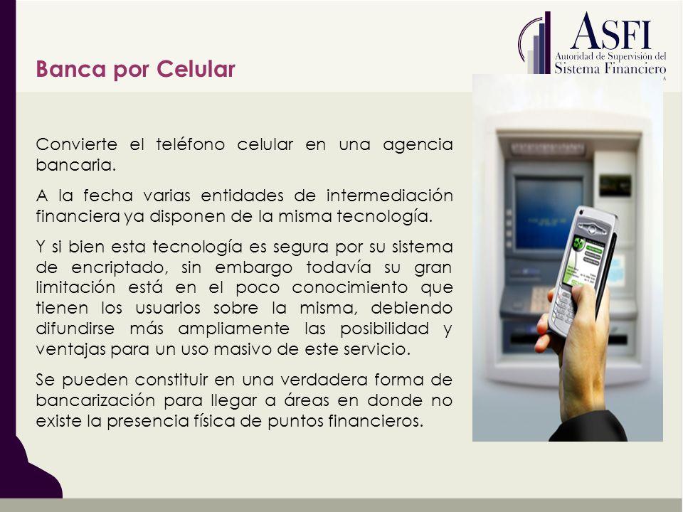 Banca por Celular Convierte el teléfono celular en una agencia bancaria. A la fecha varias entidades de intermediación financiera ya disponen de la mi