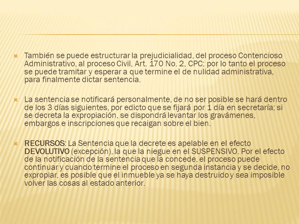 También se puede estructurar la prejudicialidad, del proceso Contencioso Administrativo, al proceso Civil, Art. 170 No. 2, CPC; por lo tanto el proces