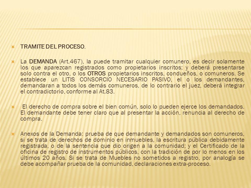 TRAMITE DEL PROCESO. La DEMANDA (Art.467), la puede tramitar cualquier comunero, es decir solamente los que aparezcan registrados como propietarios in