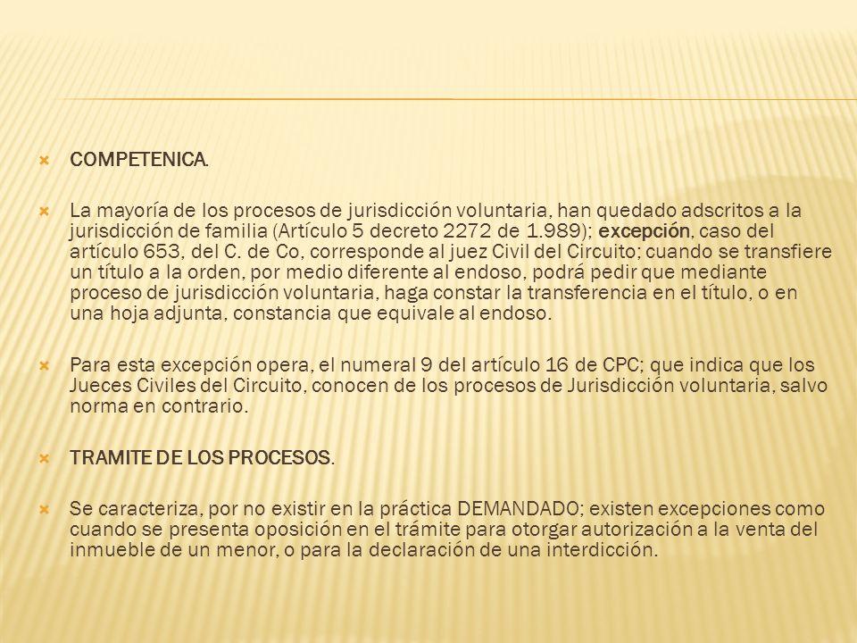 COMPETENICA. La mayoría de los procesos de jurisdicción voluntaria, han quedado adscritos a la jurisdicción de familia (Artículo 5 decreto 2272 de 1.9