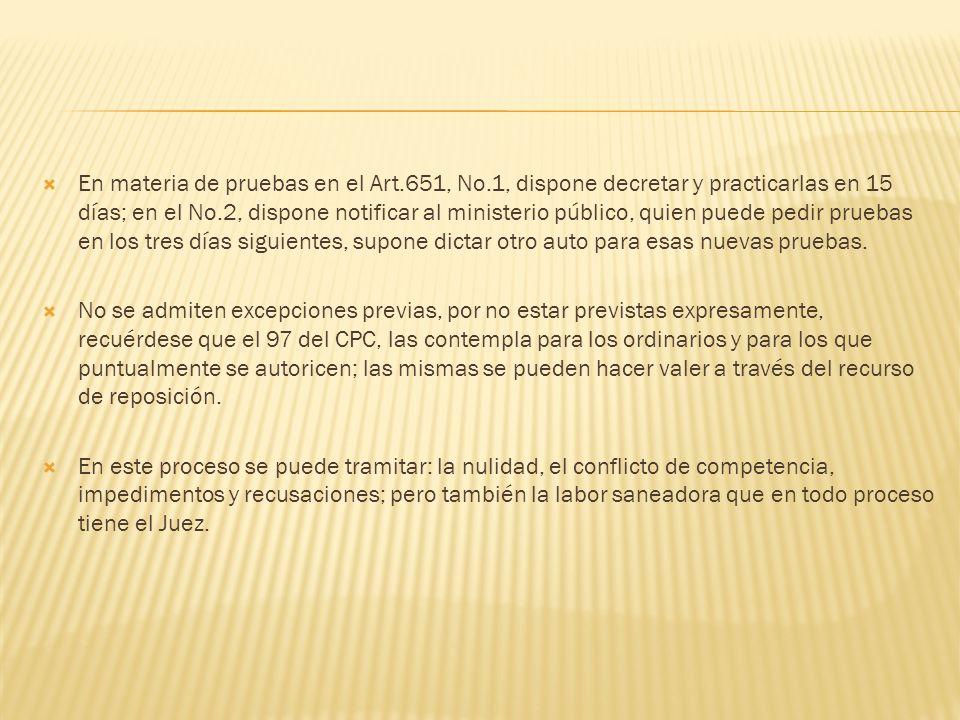 En materia de pruebas en el Art.651, No.1, dispone decretar y practicarlas en 15 días; en el No.2, dispone notificar al ministerio público, quien pued