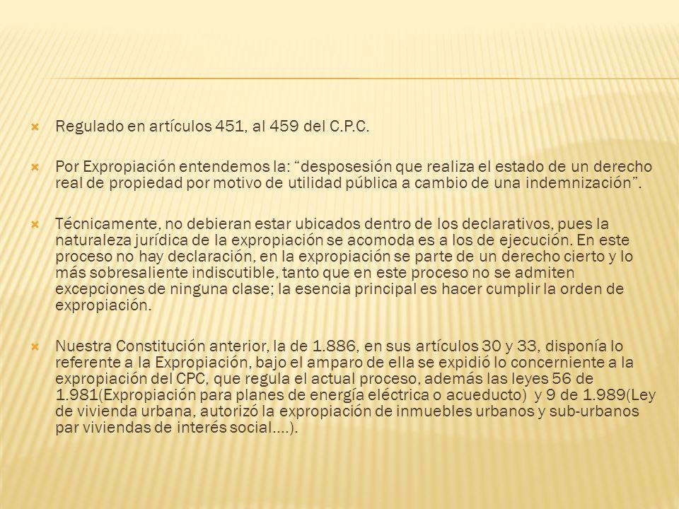 Regulado en artículos 451, al 459 del C.P.C. Por Expropiación entendemos la: desposesión que realiza el estado de un derecho real de propiedad por mot