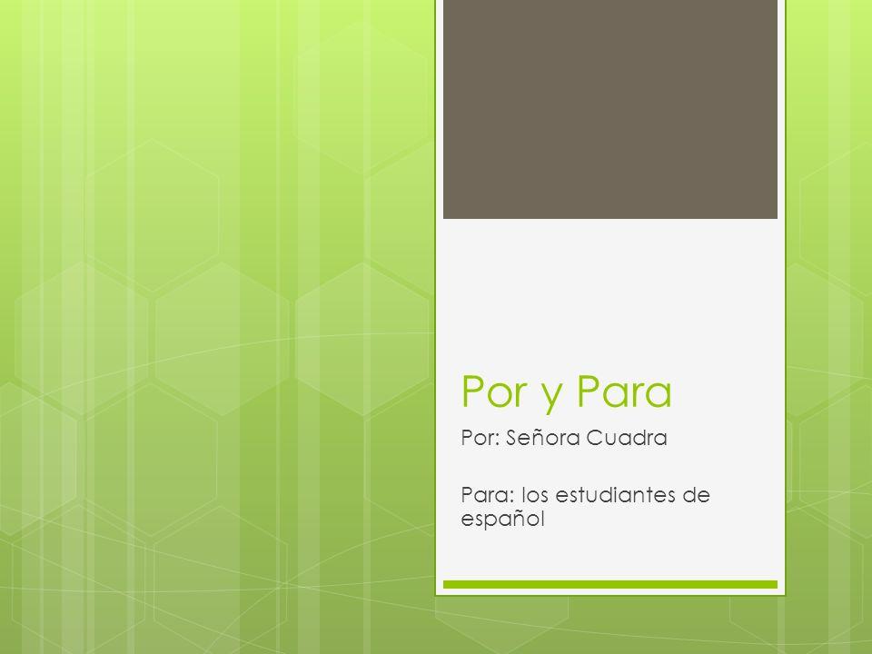 Por y Para Por: Señora Cuadra Para: los estudiantes de español