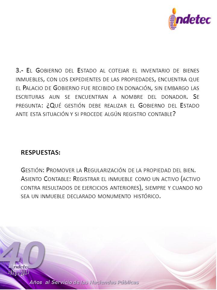 Años al Servicio de las Haciendas Públicas 40 3.- E L G OBIERNO DEL E STADO AL COTEJAR EL INVENTARIO DE BIENES INMUEBLES, CON LOS EXPEDIENTES DE LAS PROPIEDADES, ENCUENTRA QUE EL P ALACIO DE G OBIERNO FUE RECIBIDO EN DONACIÓN, SIN EMBARGO LAS ESCRITURAS AUN SE ENCUENTRAN A NOMBRE DEL DONADOR.