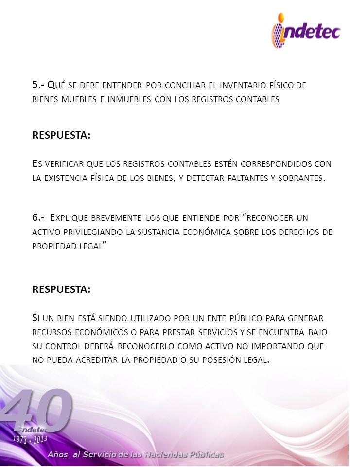 Años al Servicio de las Haciendas Públicas 40 5.- Q UÉ SE DEBE ENTENDER POR CONCILIAR EL INVENTARIO FÍSICO DE BIENES MUEBLES E INMUEBLES CON LOS REGISTROS CONTABLES RESPUESTA: E S VERIFICAR QUE LOS REGISTROS CONTABLES ESTÉN CORRESPONDIDOS CON LA EXISTENCIA FÍSICA DE LOS BIENES, Y DETECTAR FALTANTES Y SOBRANTES.