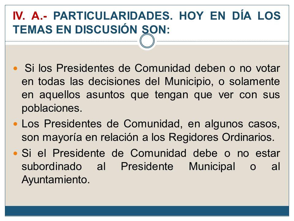 IV. A.- PARTICULARIDADES. HOY EN DÍA LOS TEMAS EN DISCUSIÓN SON: Si los Presidentes de Comunidad deben o no votar en todas las decisiones del Municipi