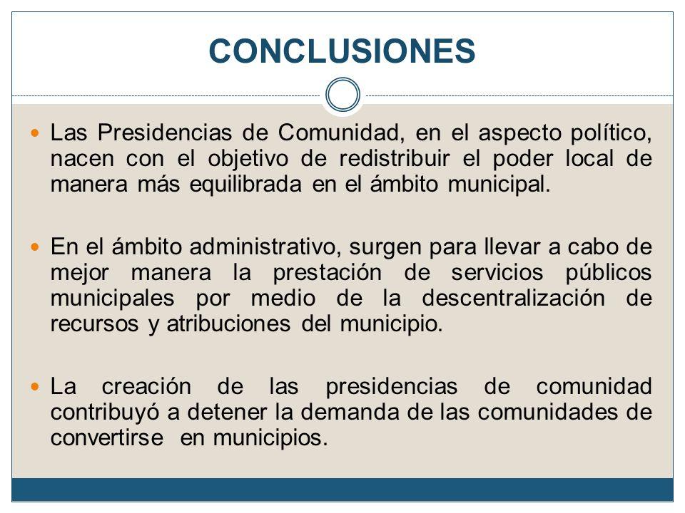 CONCLUSIONES Las Presidencias de Comunidad, en el aspecto político, nacen con el objetivo de redistribuir el poder local de manera más equilibrada en
