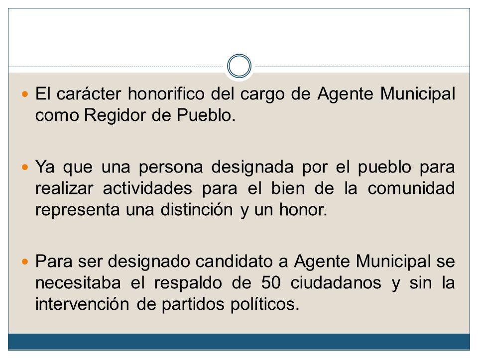 El carácter honorifico del cargo de Agente Municipal como Regidor de Pueblo. Ya que una persona designada por el pueblo para realizar actividades para
