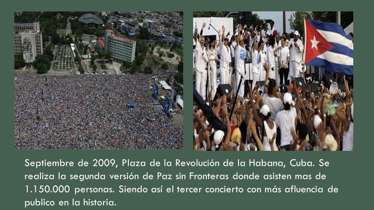 Septiembre de 2009, Plaza de la Revolución de la Habana, Cuba. Se realiza la segunda versión de Paz sin Fronteras donde asisten mas de 1.150.000 perso