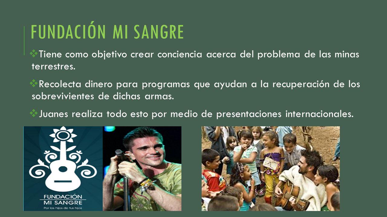 FUNDACIÓN MI SANGRE Tiene como objetivo crear conciencia acerca del problema de las minas terrestres. Recolecta dinero para programas que ayudan a la