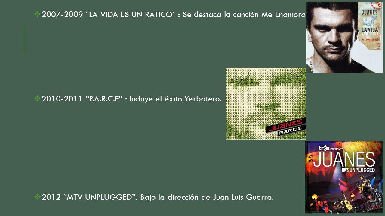 2007-2009 LA VIDA ES UN RATICO : Se destaca la canción Me Enamora. 2010-2011 P.A.R.C.E : Incluye el éxito Yerbatero. 2012 MTV UNPLUGGED: Bajo la direc