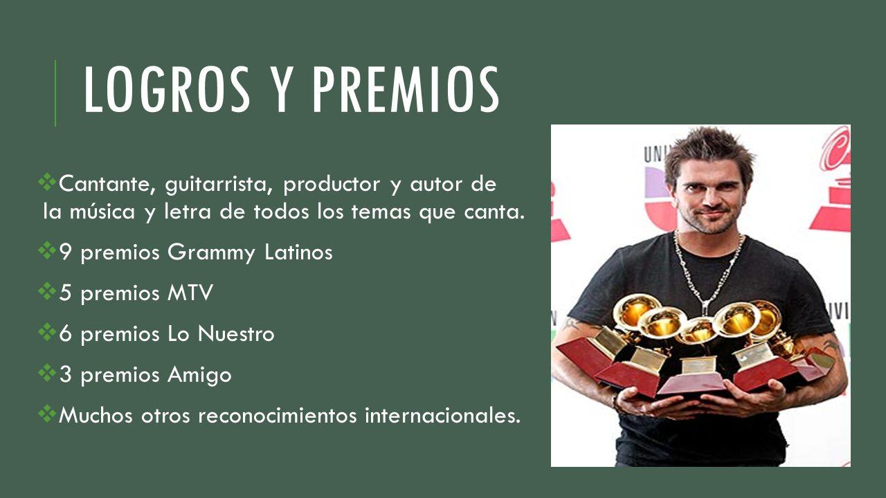 LOGROS Y PREMIOS Cantante, guitarrista, productor y autor de la música y letra de todos los temas que canta. 9 premios Grammy Latinos 5 premios MTV 6