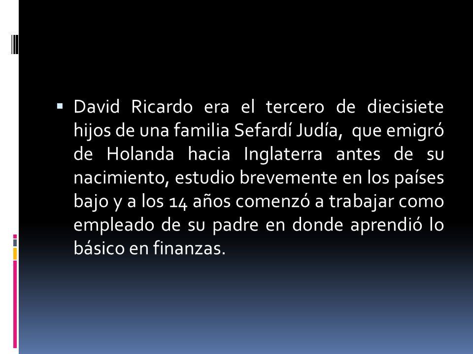 David Ricardo era el tercero de diecisiete hijos de una familia Sefardí Judía, que emigró de Holanda hacia Inglaterra antes de su nacimiento, estudio