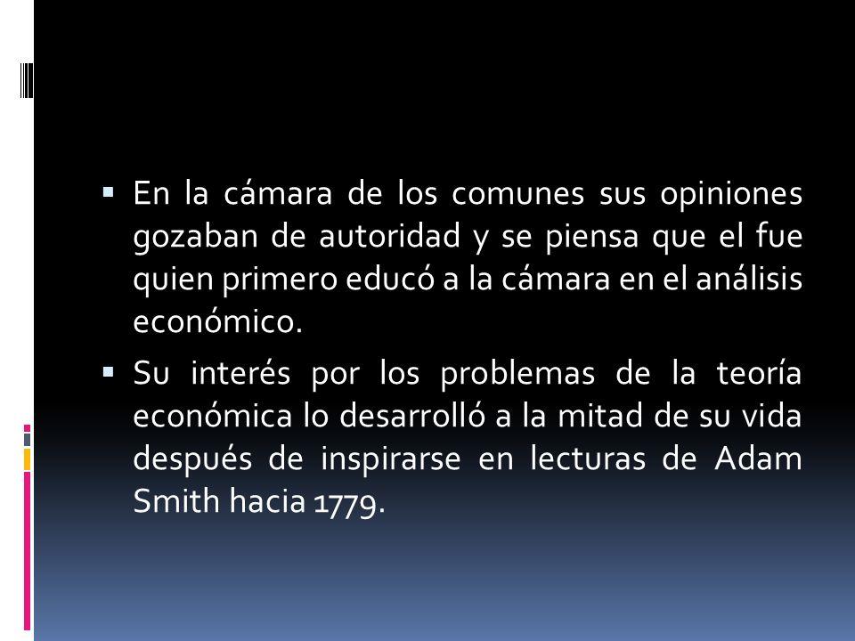 En la cámara de los comunes sus opiniones gozaban de autoridad y se piensa que el fue quien primero educó a la cámara en el análisis económico. Su int