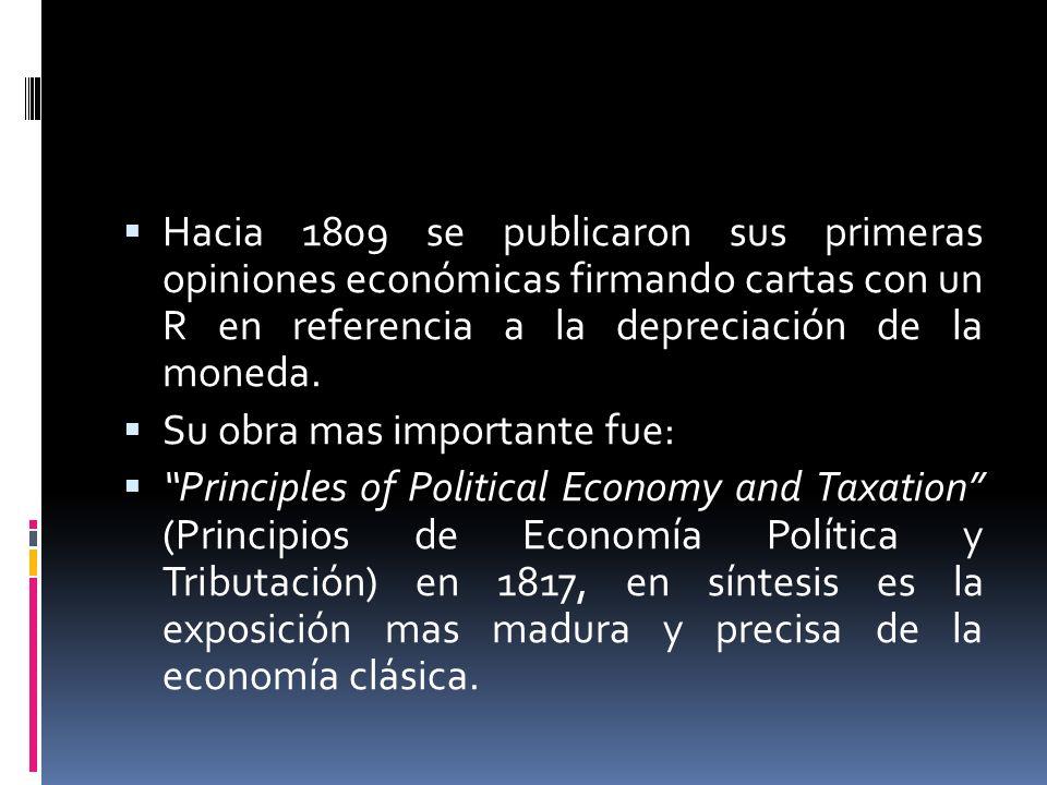 Hacia 1809 se publicaron sus primeras opiniones económicas firmando cartas con un R en referencia a la depreciación de la moneda. Su obra mas importan