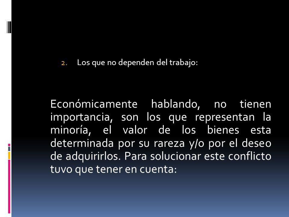 2.Los que no dependen del trabajo: Económicamente hablando, no tienen importancia, son los que representan la minoría, el valor de los bienes esta det