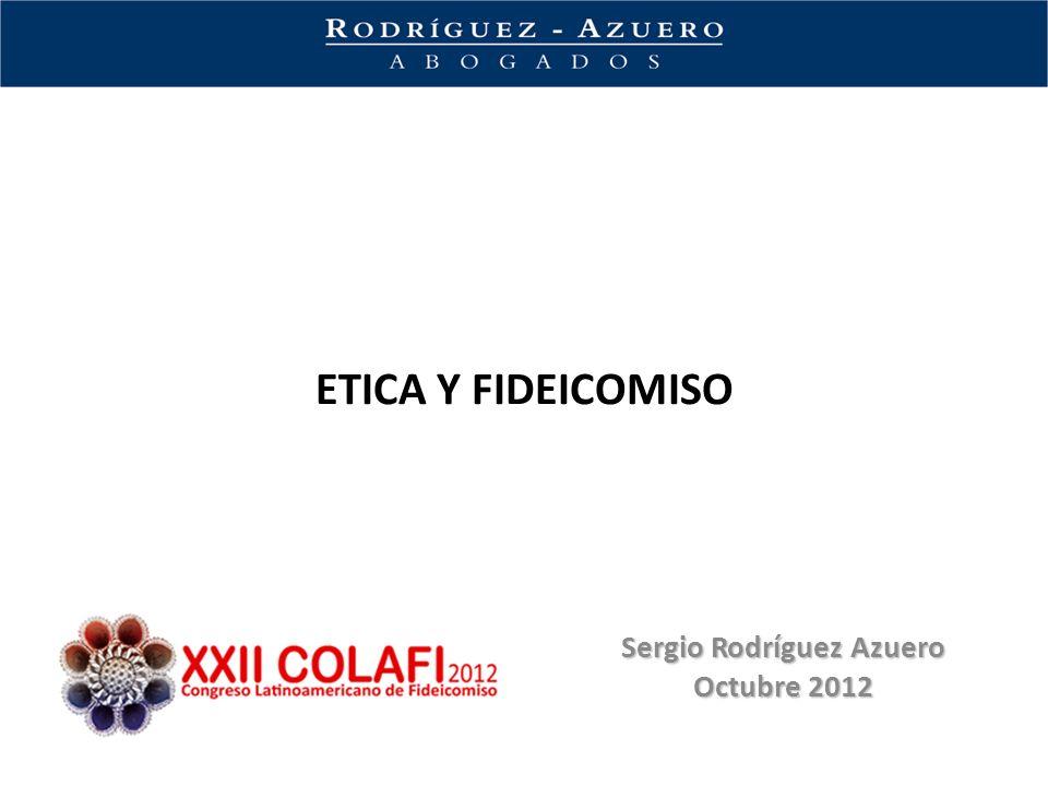 ETICA Y FIDEICOMISO Sergio Rodríguez Azuero Octubre 2012