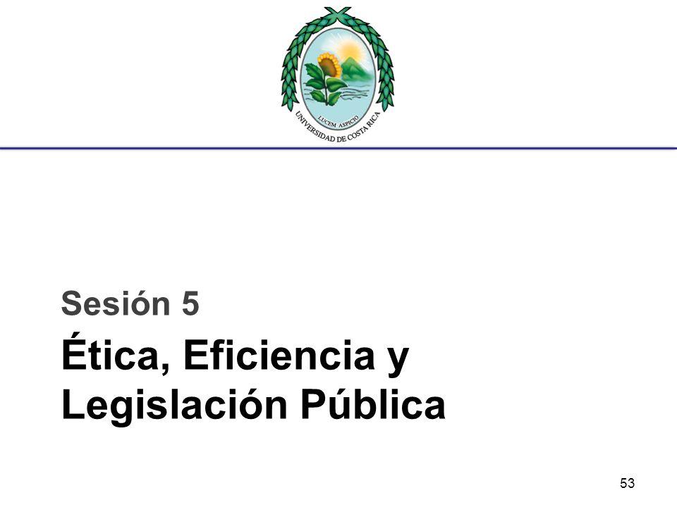Ética, Eficiencia y Legislación Pública Sesión 5 53