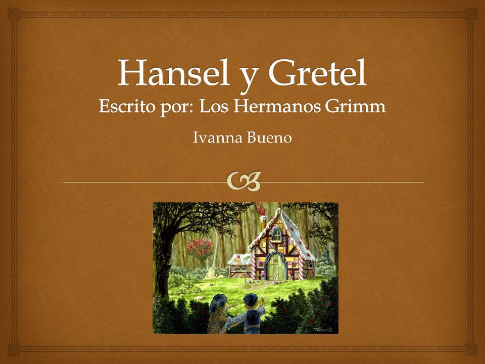 El cuento Hansel y Gretel, escrito por Los Hermanos Grimm, nos demuestra que en la ficción, como muchas veces también pasa en la vida real las buenas acciones tienen su recompensa, y las malas su consecuencia.