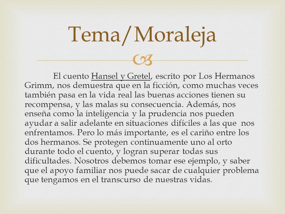 El cuento Hansel y Gretel, escrito por Los Hermanos Grimm, nos demuestra que en la ficción, como muchas veces también pasa en la vida real las buenas